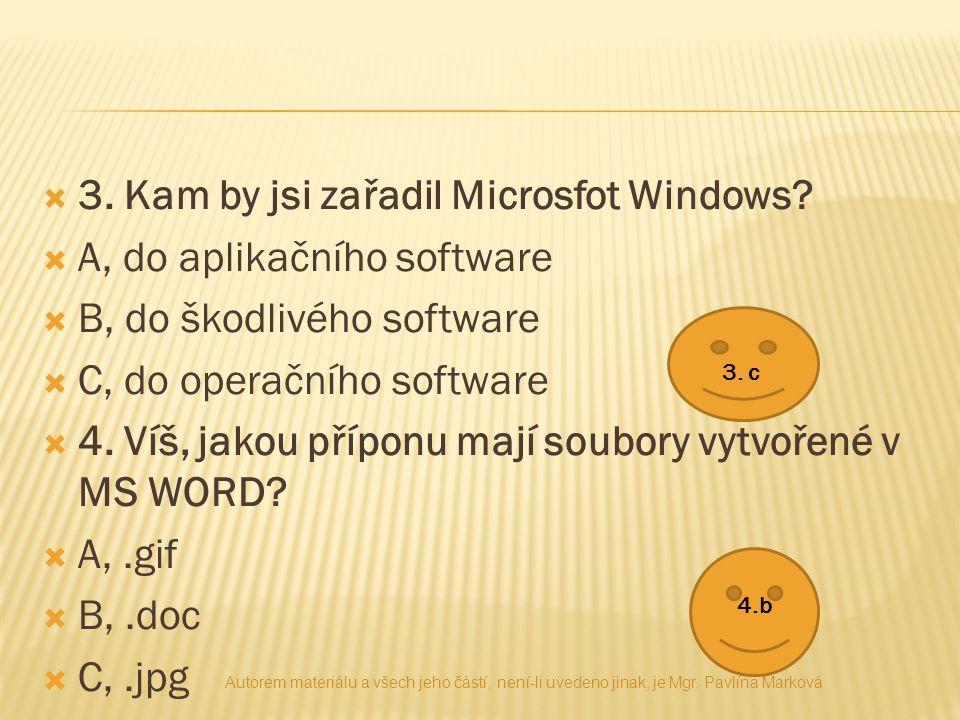  3. Kam by jsi zařadil Microsfot Windows?  A, do aplikačního software  B, do škodlivého software  C, do operačního software  4. Víš, jakou přípon
