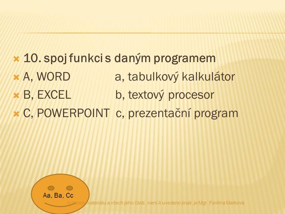  10. spoj funkci s daným programem  A, WORD a, tabulkový kalkulátor  B, EXCEL b, textový procesor  C, POWERPOINT c, prezentační program Aa, Ba, Cc