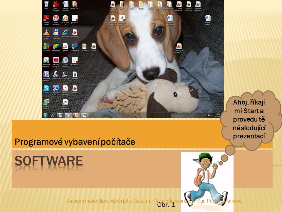  Sada všech počítačových programů používaných v počítači  Provádějí nějakou činnost  Protiklad hardware Nezapomeň přesný opak Hardware Obr.