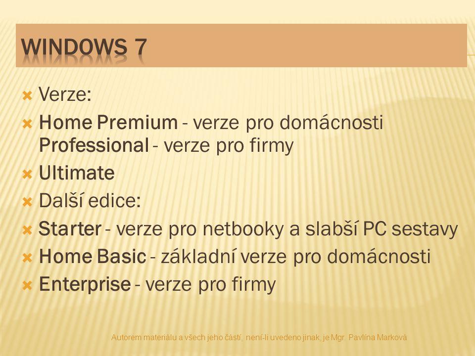  Verze:  Home Premium - verze pro domácnosti Professional - verze pro firmy  Ultimate  Další edice:  Starter - verze pro netbooky a slabší PC ses