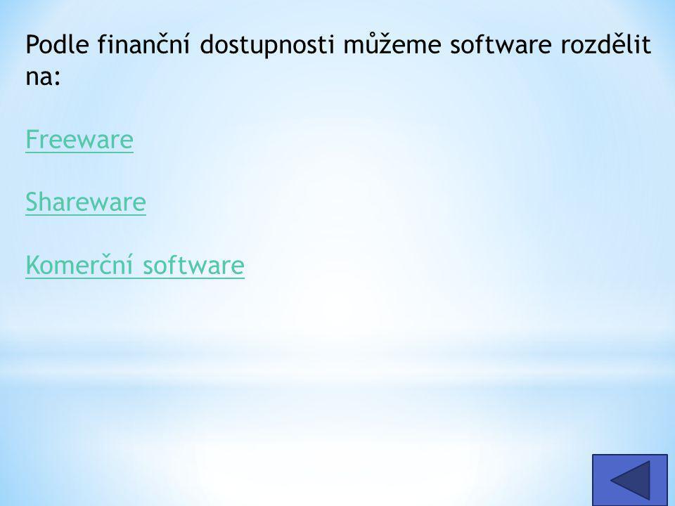 Podle finanční dostupnosti můžeme software rozdělit na: Freeware Shareware Komerční software