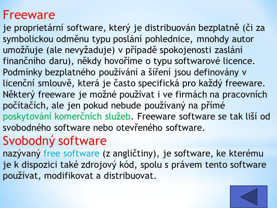 Freeware je proprietární software, který je distribuován bezplatně (či za symbolickou odměnu typu poslání pohlednice, mnohdy autor umožňuje (ale nevyž