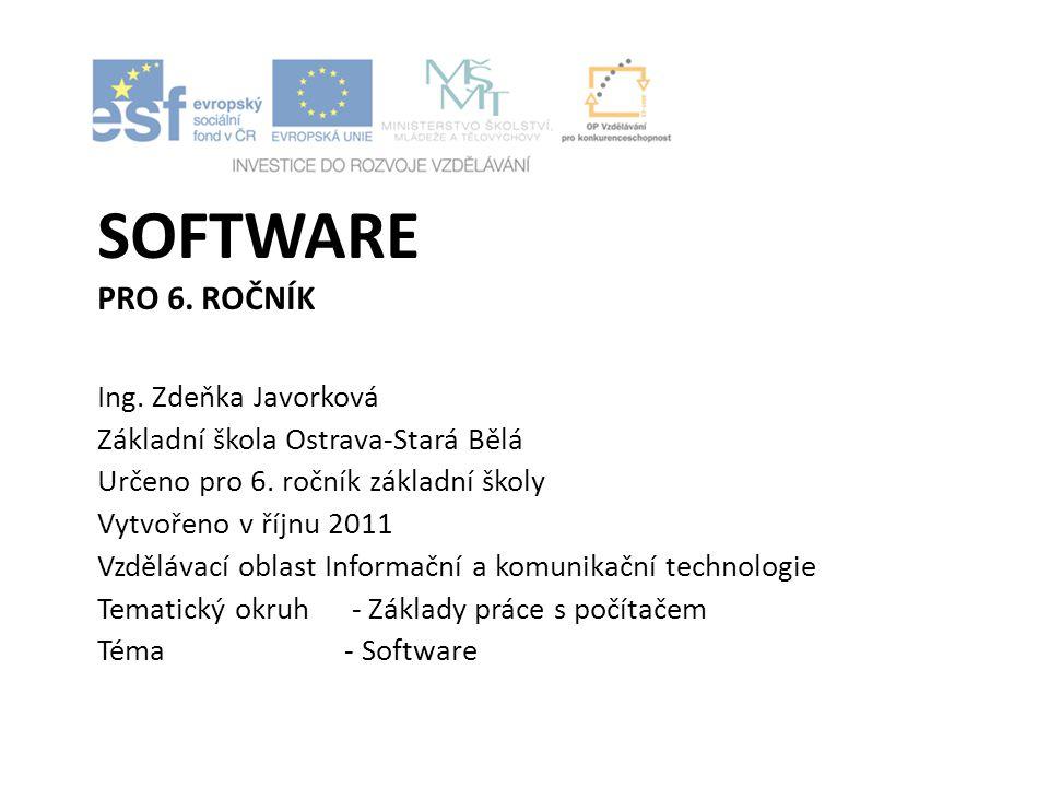 SOFTWARE PRO 6.ROČNÍK Ing. Zdeňka Javorková Základní škola Ostrava-Stará Bělá Určeno pro 6.