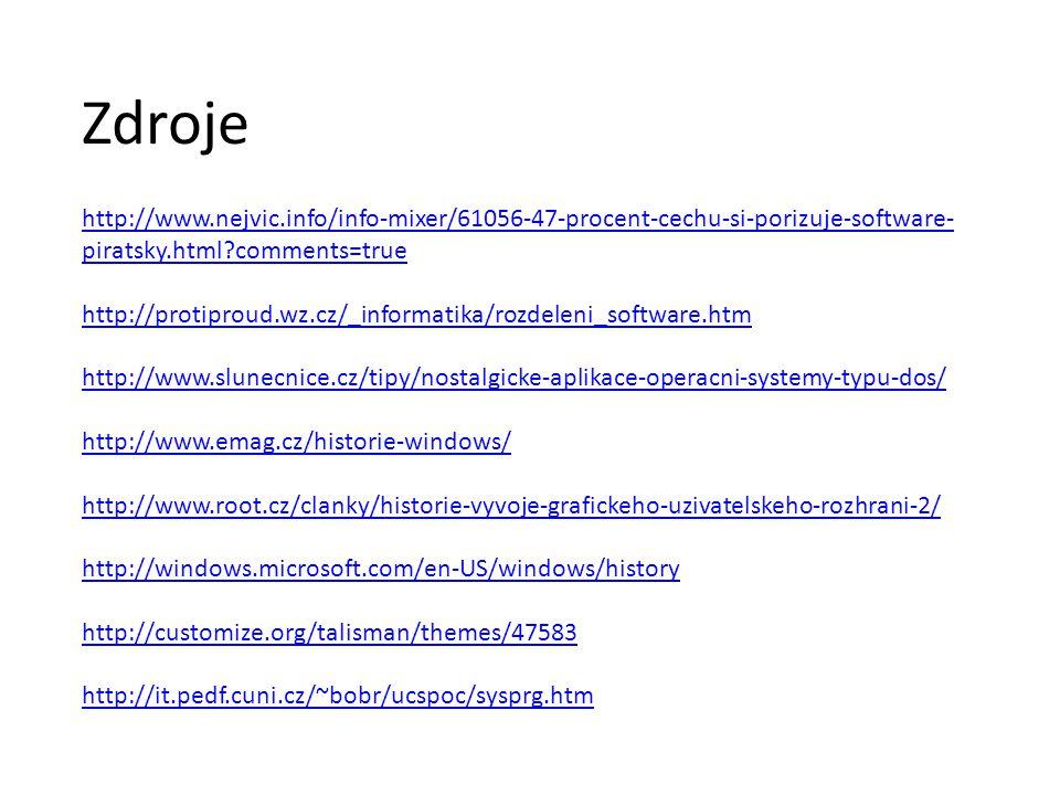 http://www.nejvic.info/info-mixer/61056-47-procent-cechu-si-porizuje-software- piratsky.html?comments=true http://protiproud.wz.cz/_informatika/rozdeleni_software.htm http://www.slunecnice.cz/tipy/nostalgicke-aplikace-operacni-systemy-typu-dos/ http://www.emag.cz/historie-windows/ http://www.root.cz/clanky/historie-vyvoje-grafickeho-uzivatelskeho-rozhrani-2/ http://windows.microsoft.com/en-US/windows/history http://customize.org/talisman/themes/47583 http://it.pedf.cuni.cz/~bobr/ucspoc/sysprg.htm Zdroje