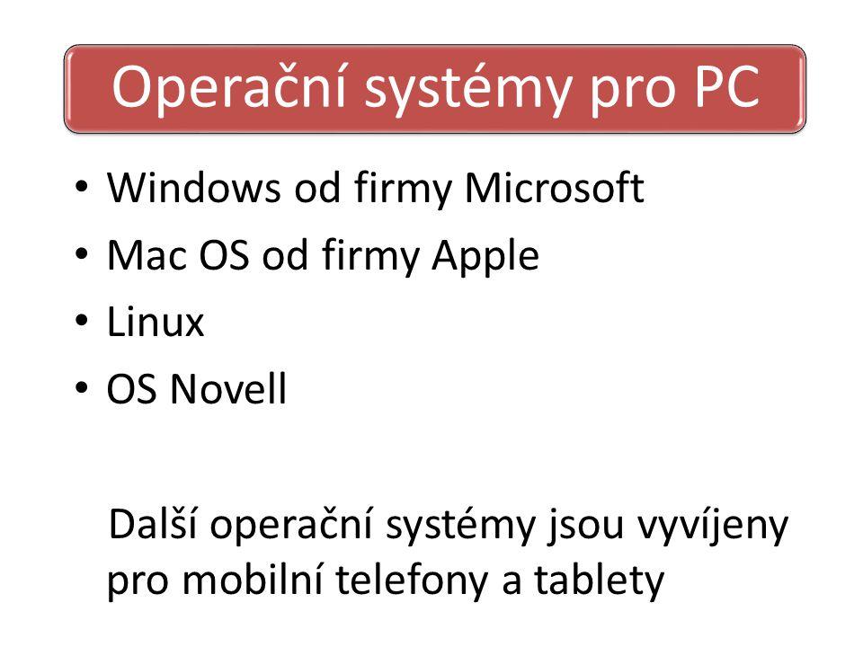 Windows od firmy Microsoft Mac OS od firmy Apple Linux OS Novell Další operační systémy jsou vyvíjeny pro mobilní telefony a tablety Operační systémy pro PC