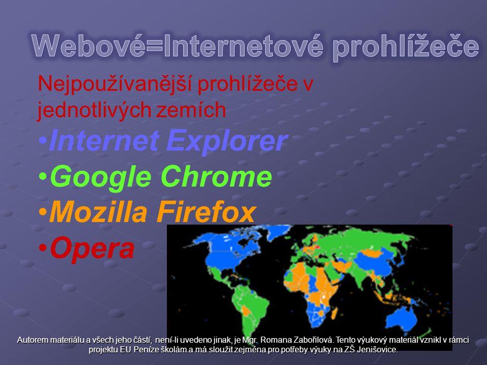 Nejpoužívanější prohlížeče v jednotlivých zemích Internet Explorer Google Chrome Mozilla Firefox Opera Autorem materiálu a všech jeho částí, není-li u