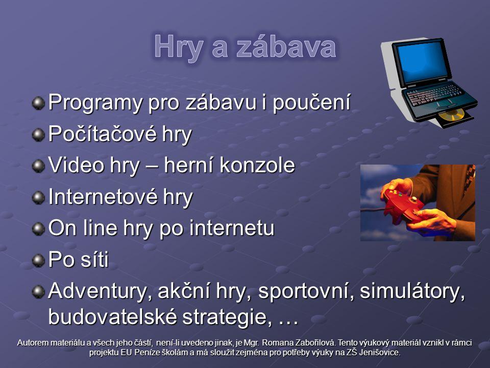 Programy pro zábavu i poučení Počítačové hry Video hry – herní konzole Internetové hry On line hry po internetu Po síti Adventury, akční hry, sportovn