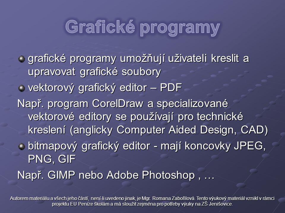 grafické programy umožňují uživateli kreslit a upravovat grafické soubory vektorový grafický editor – PDF Např. program CorelDraw a specializované vek