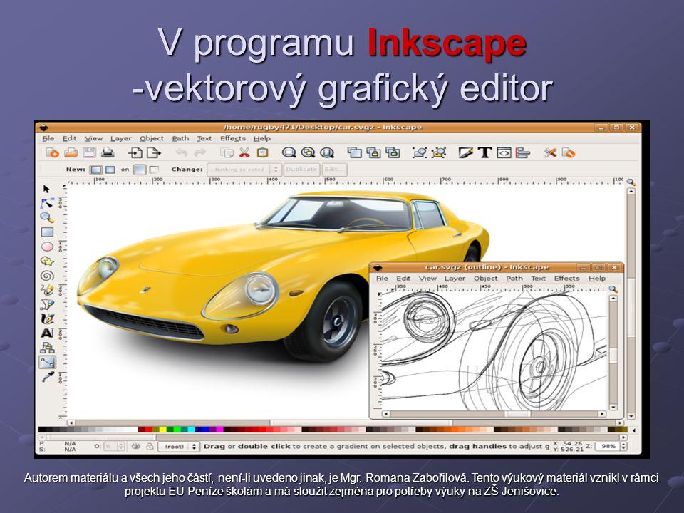 V programu Inkscape -vektorový grafický editor Autorem materiálu a všech jeho částí, není-li uvedeno jinak, je Mgr. Romana Zabořilová. Tento výukový m