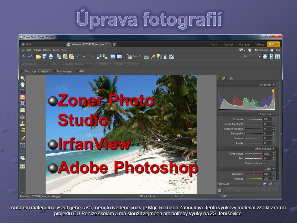Zoner Photo Studio IrfanView Adobe Photoshop Autorem materiálu a všech jeho částí, není-li uvedeno jinak, je Mgr. Romana Zabořilová. Tento výukový mat