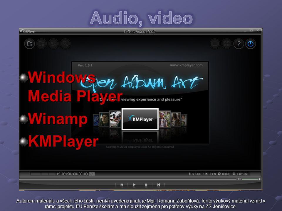 Windows Media Player WinampKMPlayer Autorem materiálu a všech jeho částí, není-li uvedeno jinak, je Mgr. Romana Zabořilová. Tento výukový materiál vzn