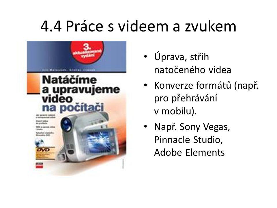 4.4 Práce s videem a zvukem Úprava, střih natočeného videa Konverze formátů (např. pro přehrávání v mobilu). Např. Sony Vegas, Pinnacle Studio, Adobe