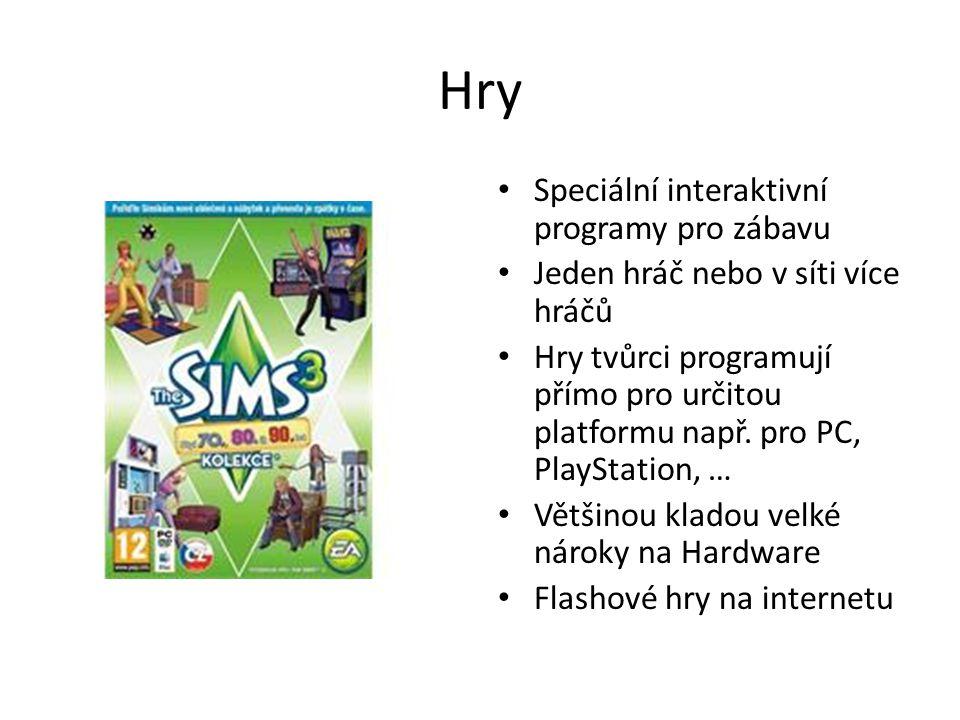 Hry Speciální interaktivní programy pro zábavu Jeden hráč nebo v síti více hráčů Hry tvůrci programují přímo pro určitou platformu např. pro PC, PlayS