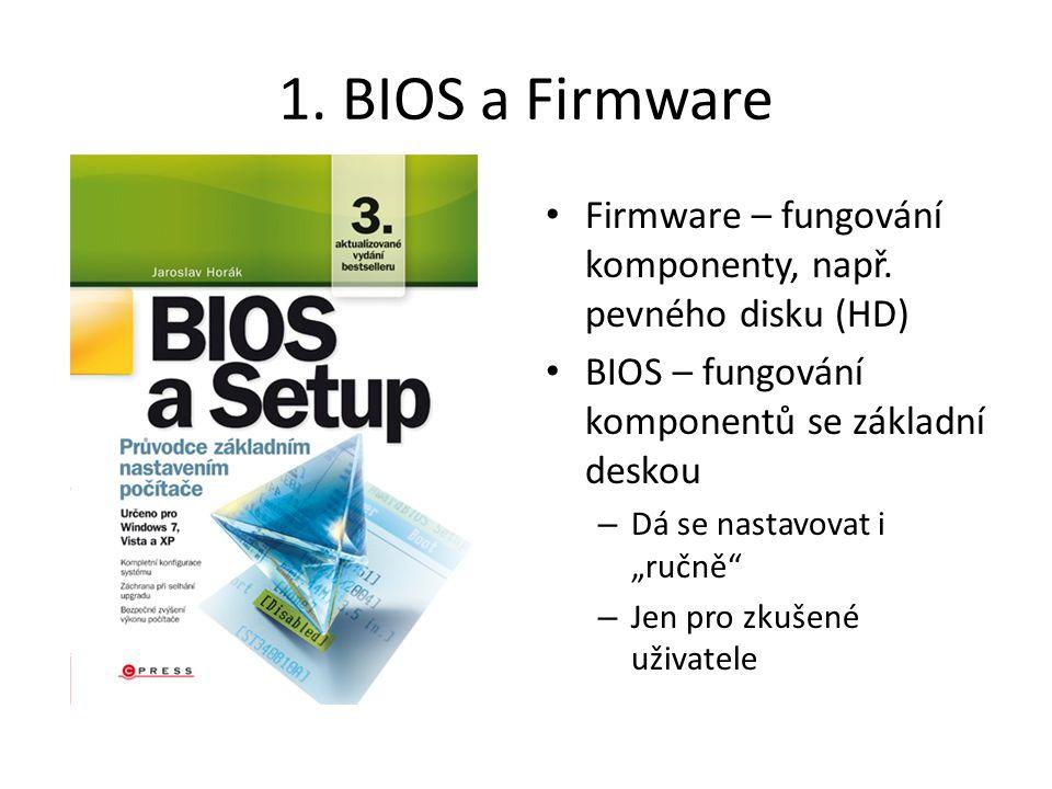 """1. BIOS a Firmware Firmware – fungování komponenty, např. pevného disku (HD) BIOS – fungování komponentů se základní deskou – Dá se nastavovat i """"ručn"""