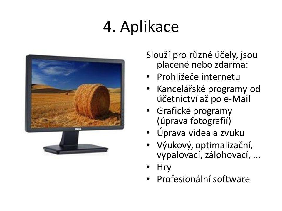 4. Aplikace Slouží pro různé účely, jsou placené nebo zdarma: Prohlížeče internetu Kancelářské programy od účetnictví až po e-Mail Grafické programy (