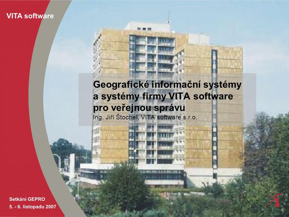 Geografické informační systémy a systémy firmy VITA software pro veřejnou správu Ing. Jiří Štochel, VITA software s.r.o.
