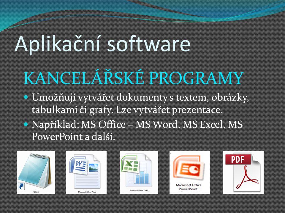 Aplikační software KANCELÁŘSKÉ PROGRAMY Umožňují vytvářet dokumenty s textem, obrázky, tabulkami či grafy. Lze vytvářet prezentace. Například: MS Offi