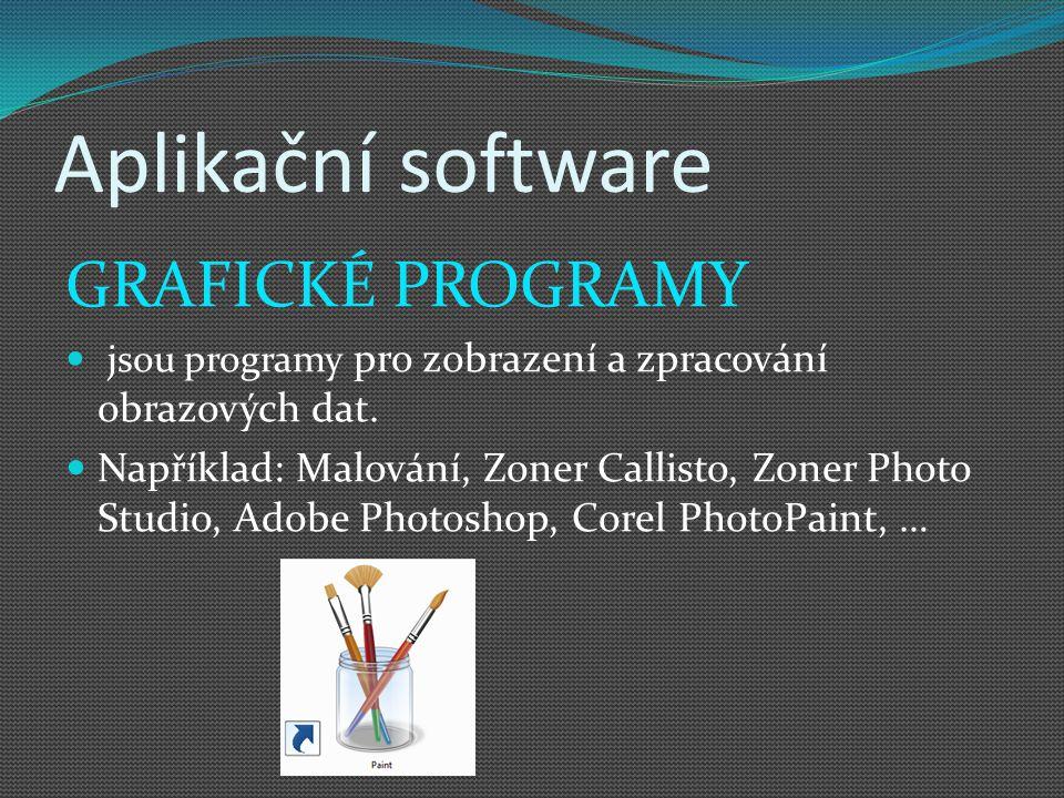 Aplikační software GRAFICKÉ PROGRAMY jsou programy pro zobrazení a zpracování obrazových dat. Například: Malování, Zoner Callisto, Zoner Photo Studio,