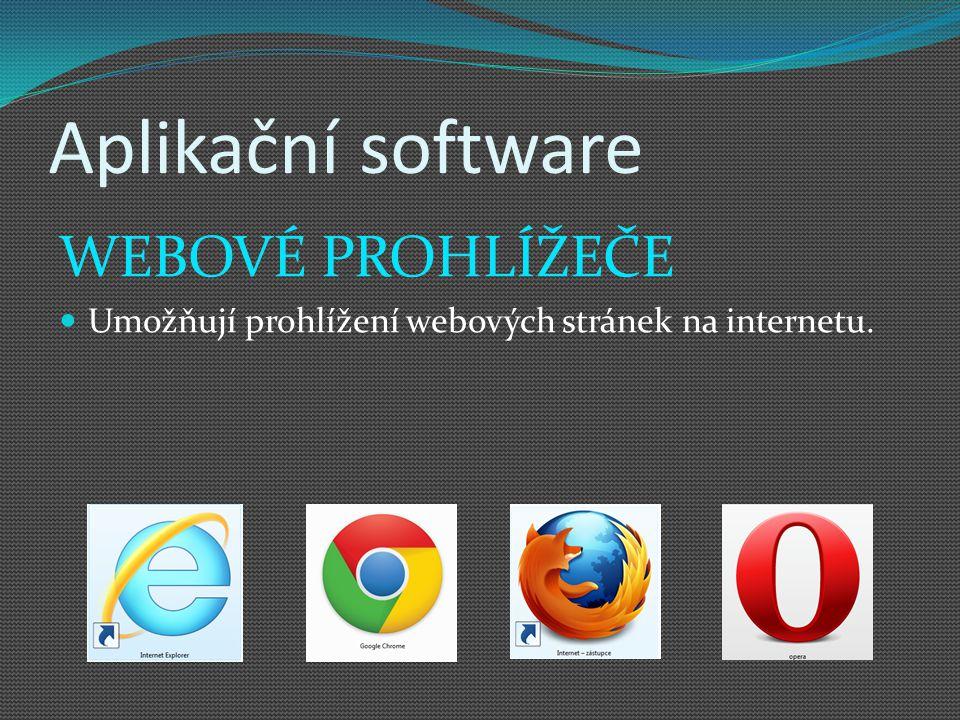 Aplikační software WEBOVÉ PROHLÍŽEČE Umožňují prohlížení webových stránek na internetu.