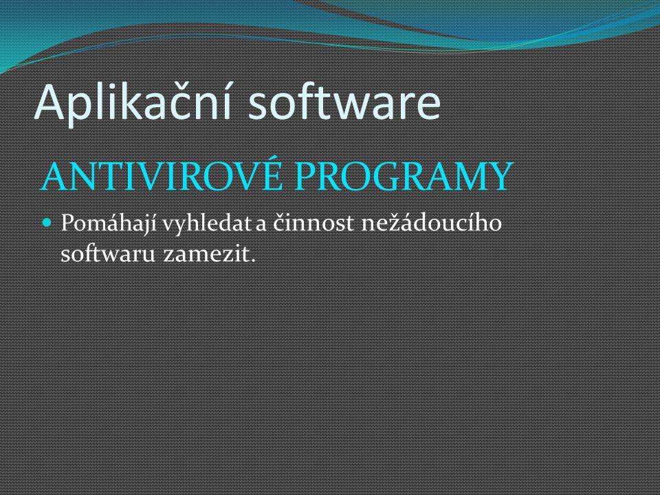 Aplikační software ANTIVIROVÉ PROGRAMY Pomáhají vyhledat a činnost nežádoucího softwaru zamezit.