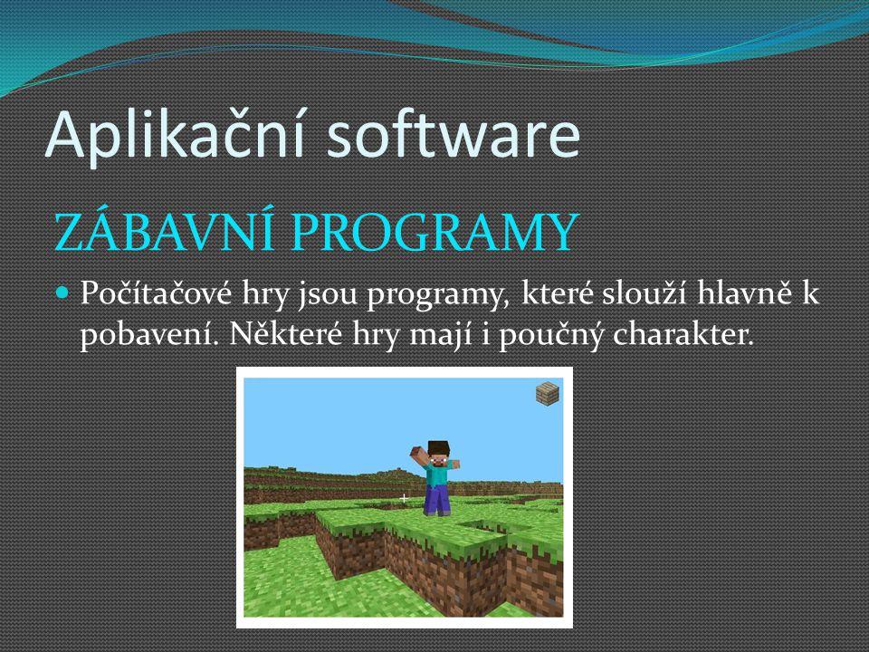 Aplikační software ZÁBAVNÍ PROGRAMY Počítačové hry jsou programy, které slouží hlavně k pobavení. Některé hry mají i poučný charakter.