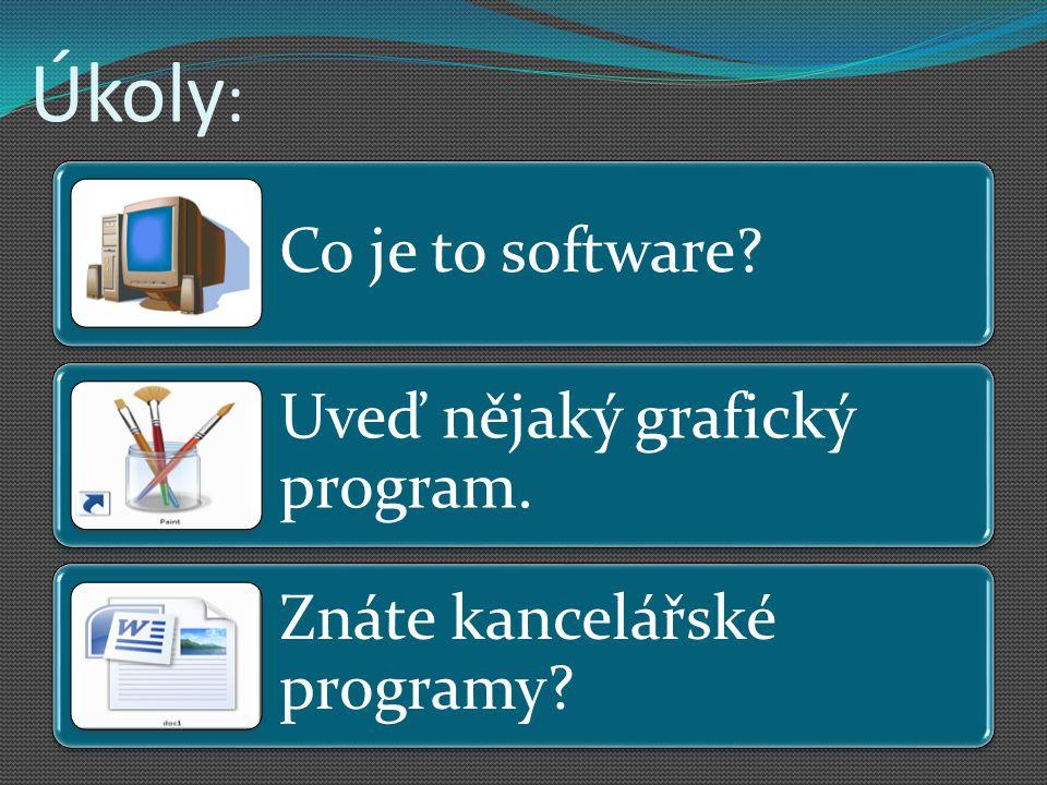 Úkoly : Co je to software? Uveď nějaký grafický program. Znáte kancelářské programy?