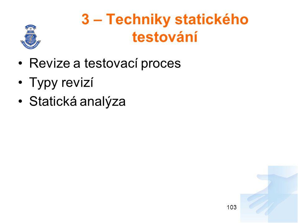 3 – Techniky statického testování Revize a testovací proces Typy revizí Statická analýza 103