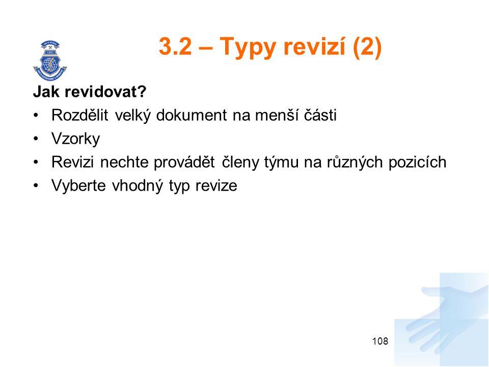 3.2 – Typy revizí (2) Jak revidovat? Rozdělit velký dokument na menší části Vzorky Revizi nechte provádět členy týmu na různých pozicích Vyberte vhodn