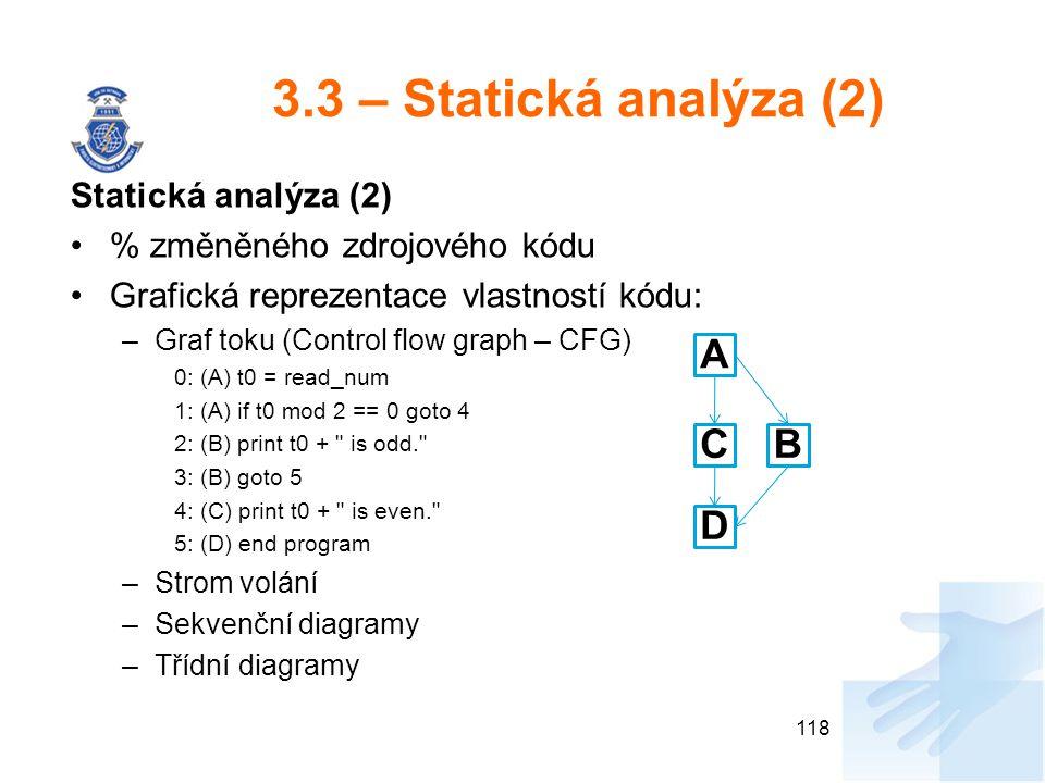 3.3 – Statická analýza (2) Statická analýza (2) % změněného zdrojového kódu Grafická reprezentace vlastností kódu: –Graf toku (Control flow graph – CF