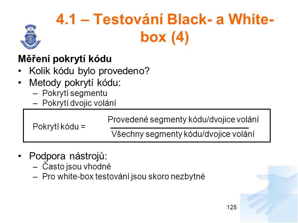 4.1 – Testování Black- a White- box (4) Měření pokrytí kódu Kolik kódu bylo provedeno? Metody pokrytí kódu: –Pokrytí segmentu –Pokrytí dvojic volání P