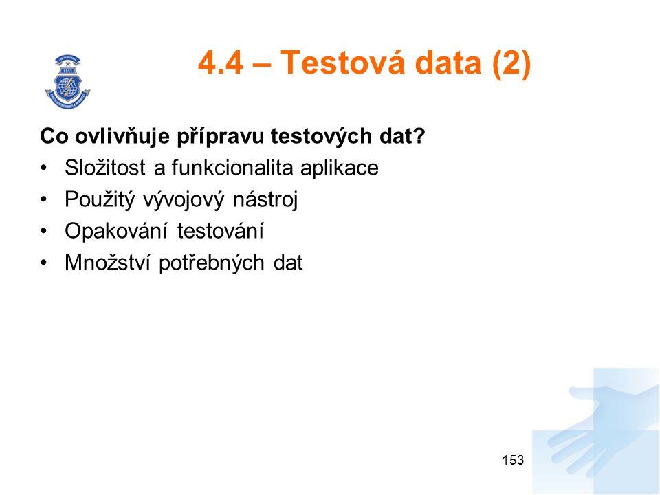 4.4 – Testová data (2) Co ovlivňuje přípravu testových dat? Složitost a funkcionalita aplikace Použitý vývojový nástroj Opakování testování Množství p