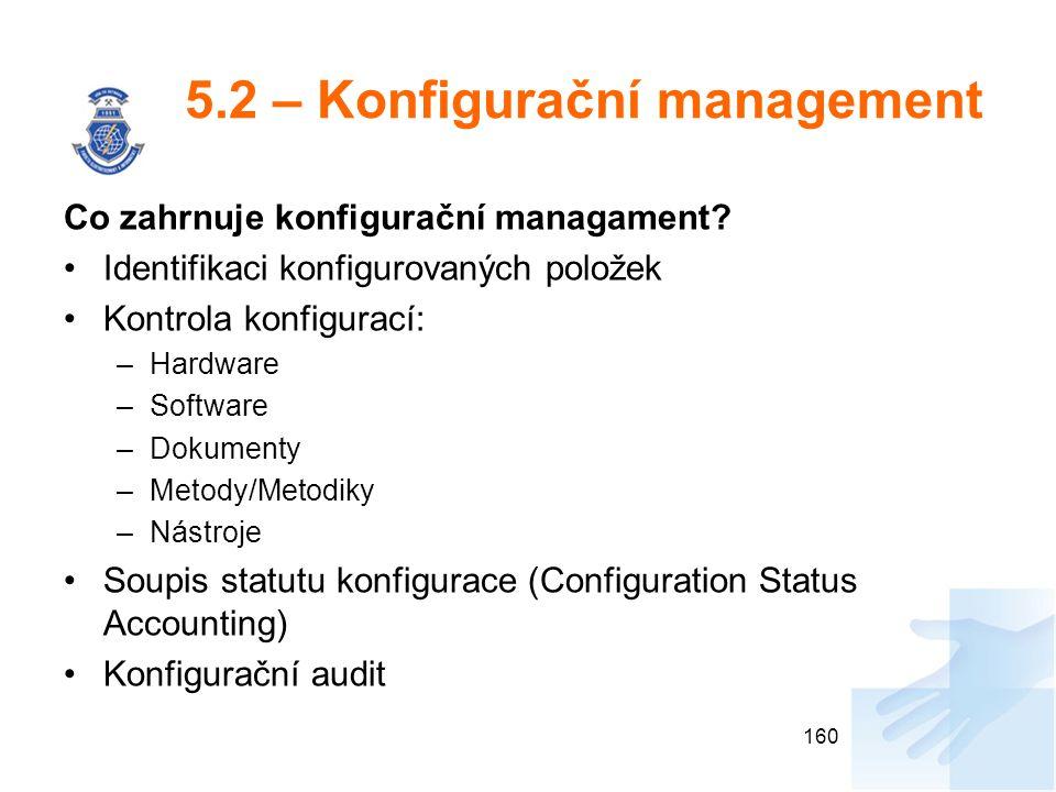 5.2 – Konfigurační management Co zahrnuje konfigurační managament? Identifikaci konfigurovaných položek Kontrola konfigurací: –Hardware –Software –Dok