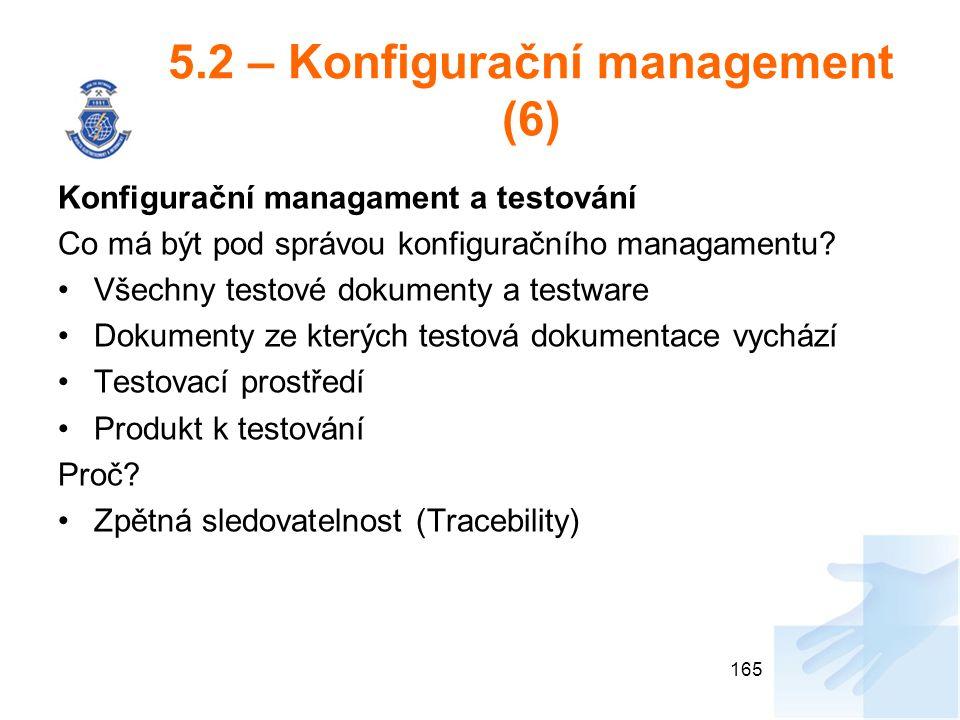 5.2 – Konfigurační management (6) Konfigurační managament a testování Co má být pod správou konfiguračního managamentu? Všechny testové dokumenty a te