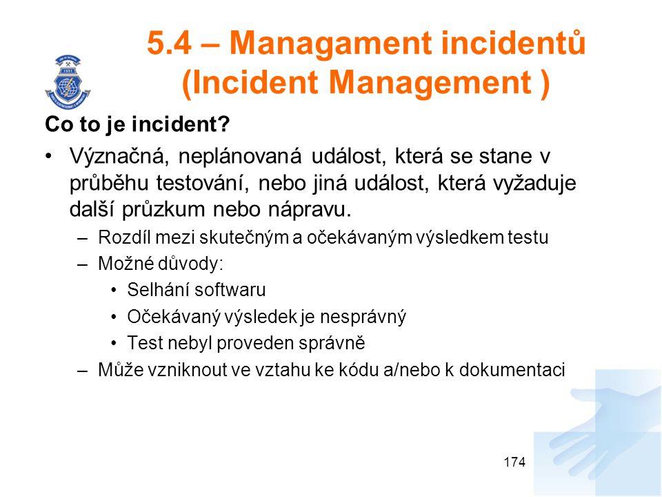 5.4 – Managament incidentů (Incident Management ) Co to je incident? Význačná, neplánovaná událost, která se stane v průběhu testování, nebo jiná udál