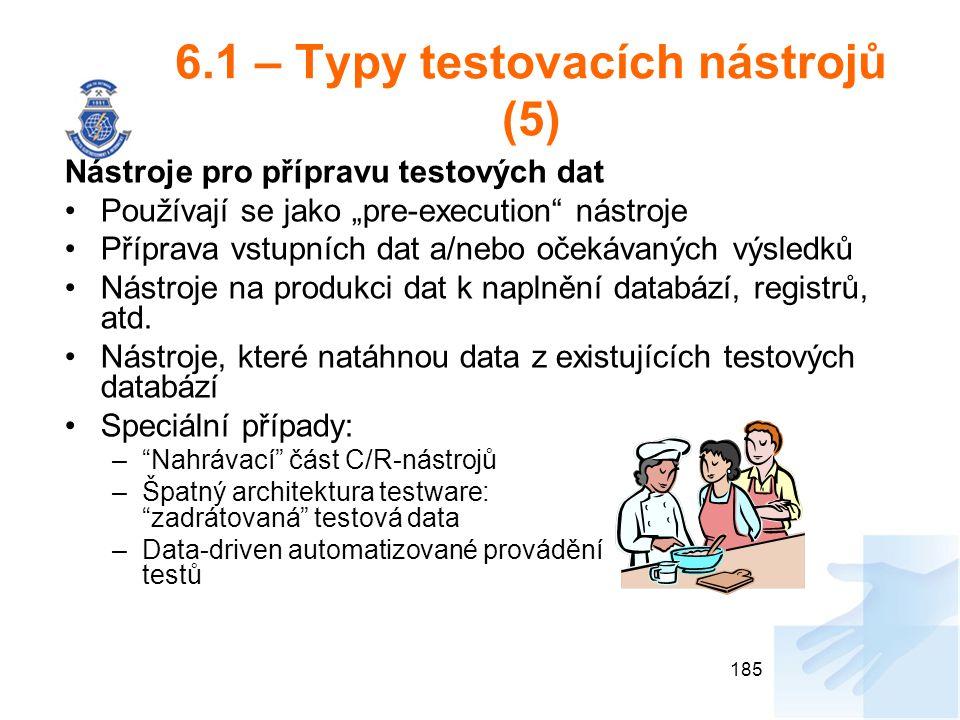 """6.1 – Typy testovacích nástrojů (5) Nástroje pro přípravu testových dat Používají se jako """"pre-execution"""" nástroje Příprava vstupních dat a/nebo očeká"""