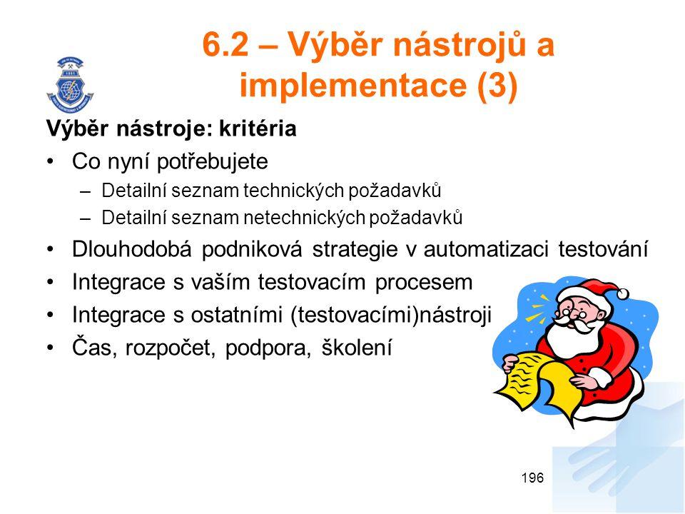 6.2 – Výběr nástrojů a implementace (3) Výběr nástroje: kritéria Co nyní potřebujete –Detailní seznam technických požadavků –Detailní seznam netechnic