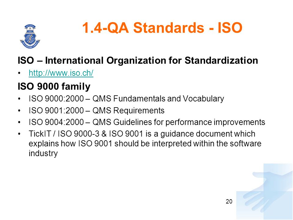 20 1.4-QA Standards - ISO ISO – International Organization for Standardization http://www.iso.ch/ ISO 9000 family ISO 9000:2000 – QMS Fundamentals and