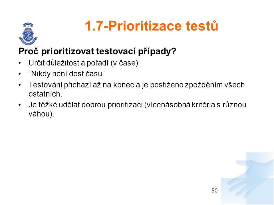 """1.7-Prioritizace testů Proč prioritizovat testovací případy? Určit důležitost a pořadí (v čase) """"Nikdy není dost času"""" Testování přichází až na konec"""