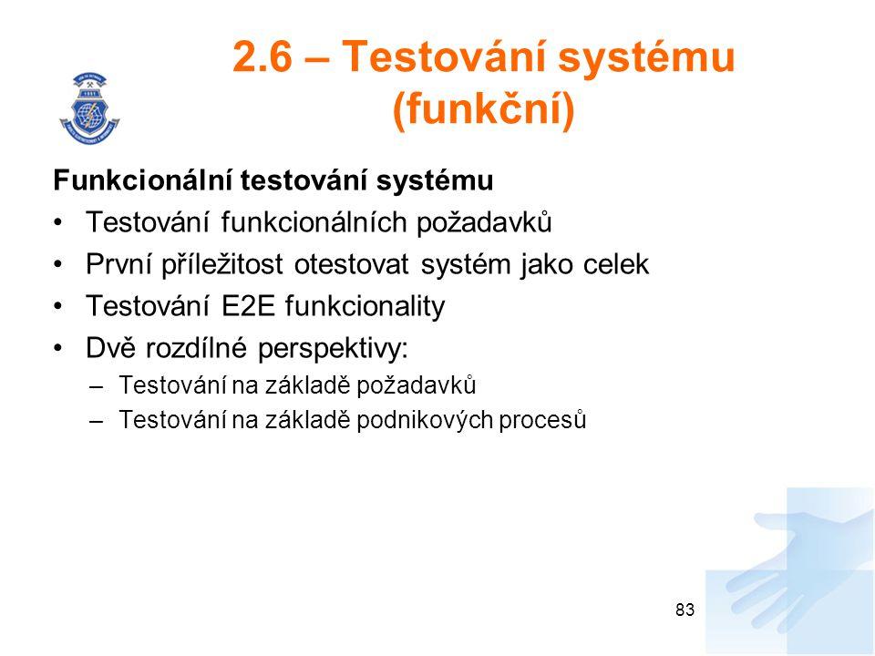 2.6 – Testování systému (funkční) Funkcionální testování systému Testování funkcionálních požadavků První příležitost otestovat systém jako celek Test