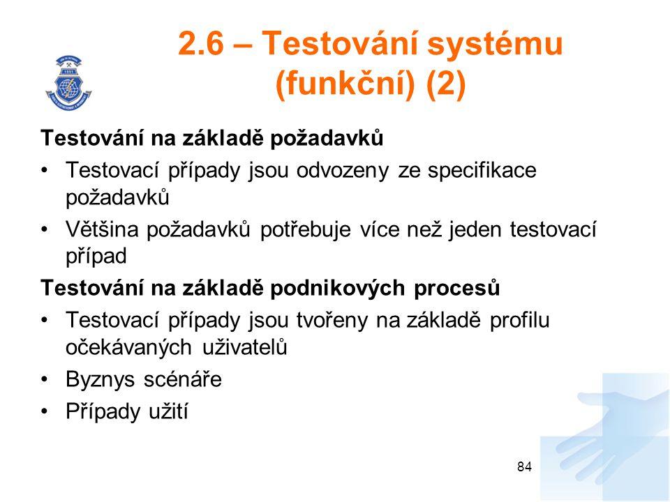 2.6 – Testování systému (funkční) (2) Testování na základě požadavků Testovací případy jsou odvozeny ze specifikace požadavků Většina požadavků potřeb