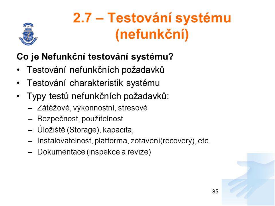 2.7 – Testování systému (nefunkční) Co je Nefunkční testování systému? Testování nefunkčních požadavků Testování charakteristik systému Typy testů nef