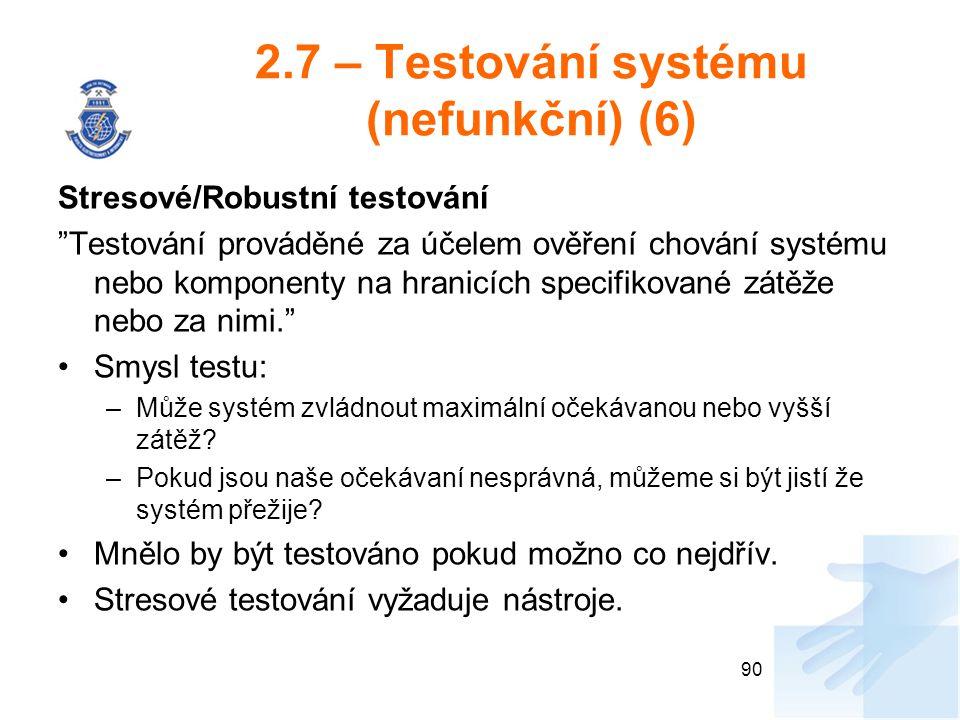 """2.7 – Testování systému (nefunkční) (6) Stresové/Robustní testování """"Testování prováděné za účelem ověření chování systému nebo komponenty na hranicíc"""