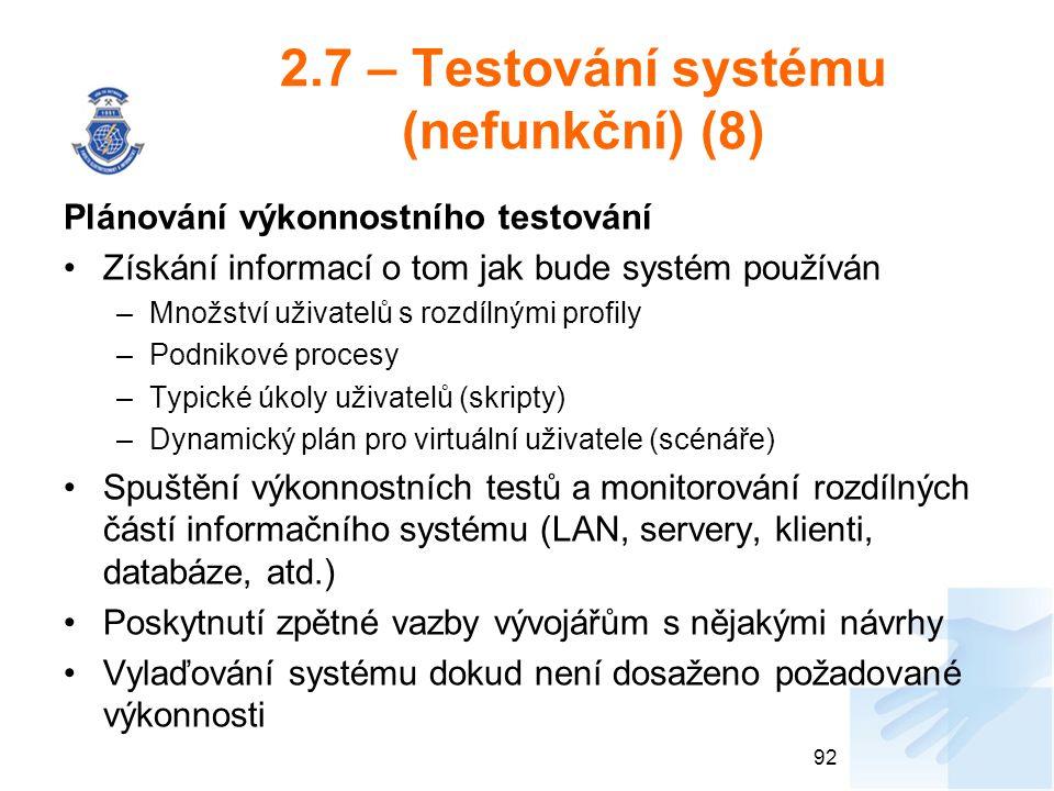 2.7 – Testování systému (nefunkční) (8) Plánování výkonnostního testování Získání informací o tom jak bude systém používán –Množství uživatelů s rozdí