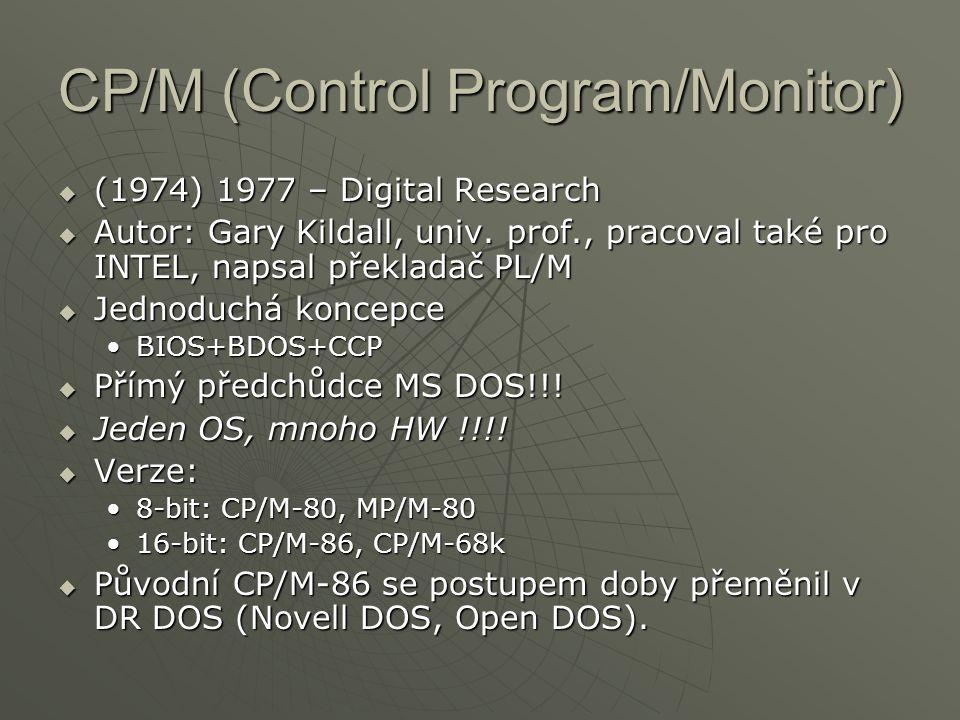 CP/M (Control Program/Monitor)  (1974) 1977 – Digital Research  Autor: Gary Kildall, univ. prof., pracoval také pro INTEL, napsal překladač PL/M  J