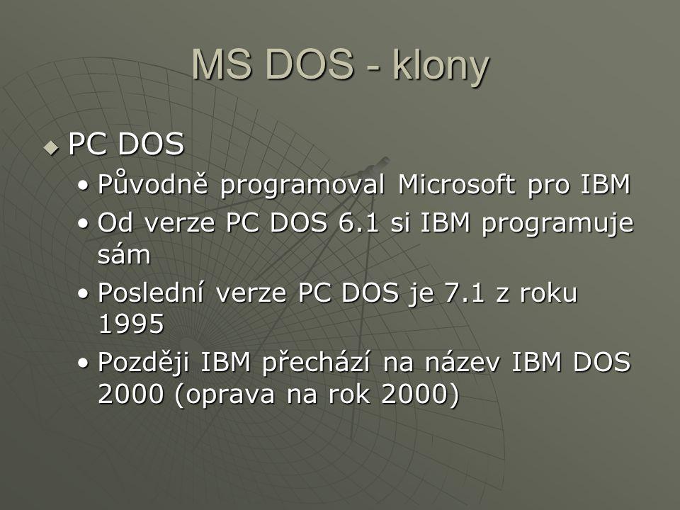 MS DOS - klony  PC DOS Původně programoval Microsoft pro IBMPůvodně programoval Microsoft pro IBM Od verze PC DOS 6.1 si IBM programuje sámOd verze P