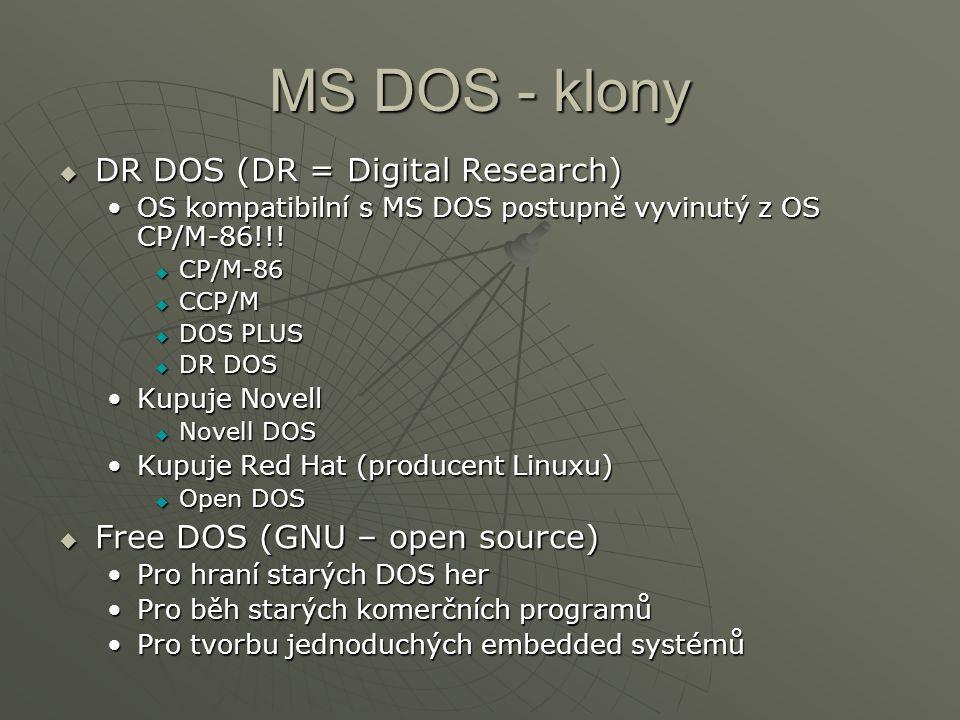 MS DOS - klony  DR DOS (DR = Digital Research) OS kompatibilní s MS DOS postupně vyvinutý z OS CP/M-86!!!OS kompatibilní s MS DOS postupně vyvinutý z