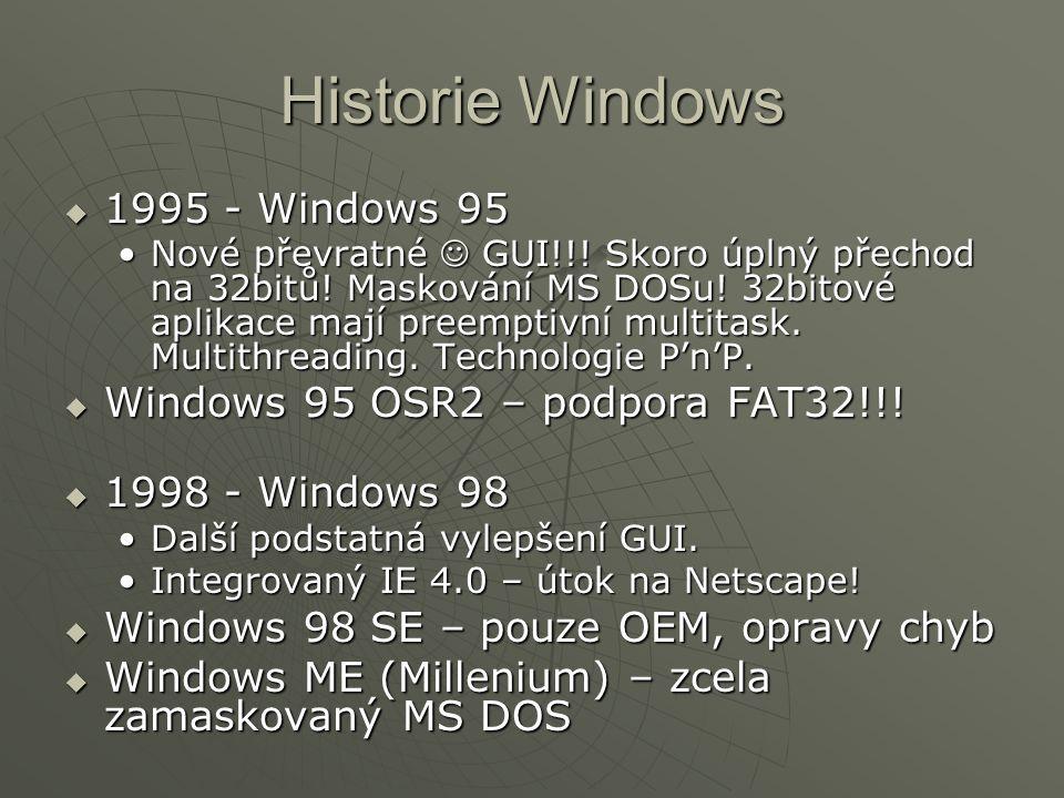 Historie Windows  1995 - Windows 95 Nové převratné GUI!!! Skoro úplný přechod na 32bitů! Maskování MS DOSu! 32bitové aplikace mají preemptivní multit