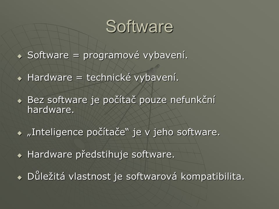 """Software  Software = programové vybavení.  Hardware = technické vybavení.  Bez software je počítač pouze nefunkční hardware.  """"Inteligence počítač"""