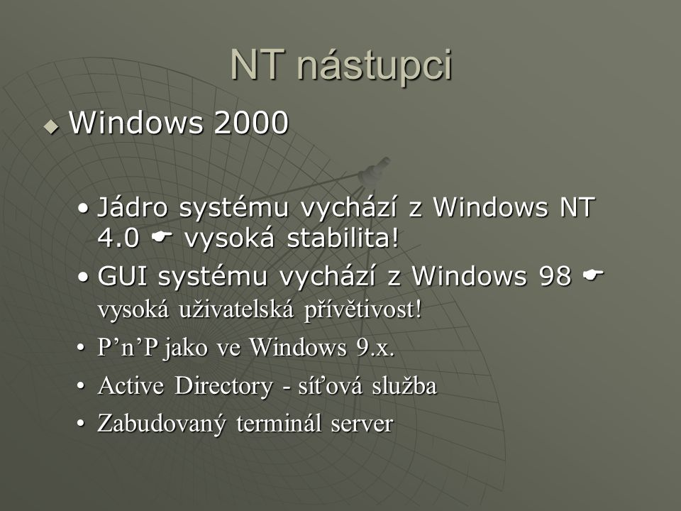 NT nástupci  Windows 2000 Jádro systému vychází z Windows NT 4.0  vysoká stabilita!Jádro systému vychází z Windows NT 4.0  vysoká stabilita! GUI sy
