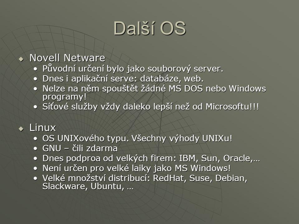 Další OS  Novell Netware Původní určení bylo jako souborový server.Původní určení bylo jako souborový server. Dnes i aplikační serve: databáze, web.D